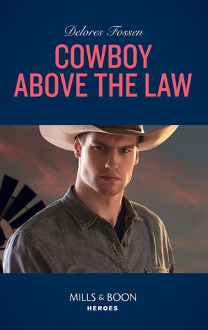 Cowboy Above The Law (Mills & Boon Heroes) (The Lawmen of McCall Canyon, Book 1) eBook  by Delores Fossen