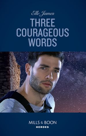Three Courageous Words (Mills & Boon Heroes) (Mission: Six, Book 3) eBook  by Elle James