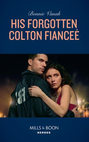 His Forgotten Colton Fiancée (Mills & Boon Heroes) (The Coltons of Red Ridge, Book 8) eBook  by Bonnie Vanak