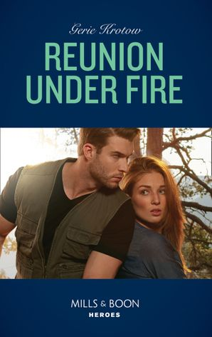 Reunion Under Fire (Mills & Boon Heroes) (Silver Valley P.D., Book 6) eBook  by Geri Krotow