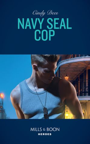 Navy Seal Cop (Mills & Boon Heroes) (Code: Warrior SEALs, Book 4) eBook  by Cindy Dees