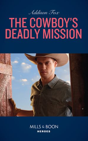 The Cowboy's Deadly Mission (Mills & Boon Heroes) (Midnight Pass, Texas, Book 1) eBook  by Addison Fox