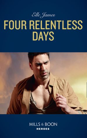 Four Relentless Days (Mills & Boon Heroes) (Mission: Six, Book 4) eBook  by
