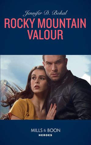 Rocky Mountain Valor (Mills & Boon Heroes) (Rocky Mountain Justice, Book 1) eBook  by Jen Bokal