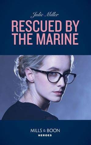 Rescued By The Marine (Mills & Boon Heroes) eBook  by Julie Miller