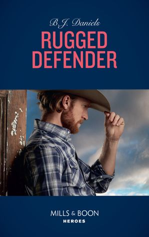 Rugged Defender (Mills & Boon Heroes) (Whitehorse, Montana: The Clementine Sisters, Book 3) eBook  by B.J. Daniels