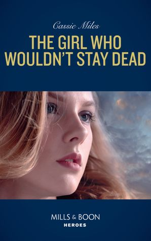 The Girl Who Wouldn't Stay Dead (Mills & Boon Heroes) eBook  by Cassie Miles