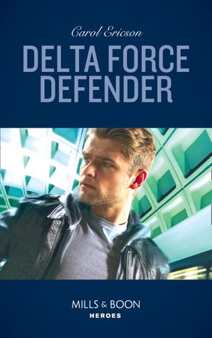 Delta Force Defender (Mills & Boon Heroes) (Red, White and Built: Pumped Up, Book 1)