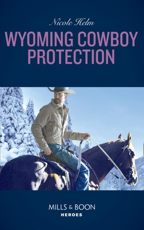 Wyoming Cowboy Protection (Mills & Boon Heroes) (Carsons & Delaneys, Book 2) eBook  by Nicole Helm