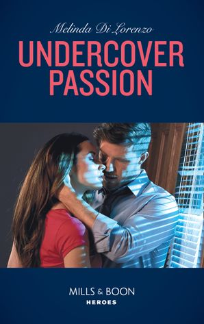 Undercover Passion (Mills & Boon Heroes) (Undercover Justice, Book 3)