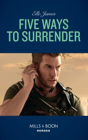 Five Ways To Surrender (Mills & Boon Heroes) (Mission: Six, Book 5) eBook  by Elle James