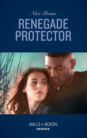 Renegade Protector (Mills & Boon Heroes)