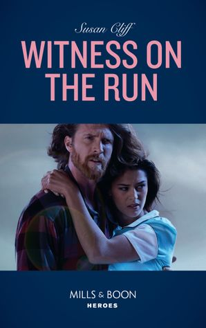 Witness On The Run (Mills & Boon Heroes) eBook  by Susan Cliff