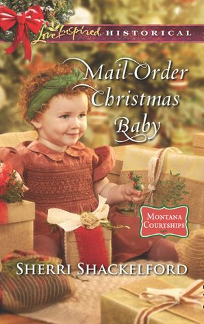 Mail-Order Christmas Baby (Mills & Boon Love Inspired Historical) (Montana Courtships, Book 1) eBook  by Sherri Shackelford