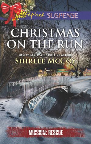 Christmas On The Run (Mills & Boon Love Inspired Suspense) (Mission: Rescue, Book 8) eBook  by Shirlee McCoy