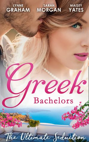 Greek Bachelors: The Ultimate Seduction: The Petrakos Bride / One Night...Nine-Month Scandal / One Night to Risk it All (Mills & Boon M&B) eBook  by Lynne Graham