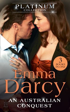 The Platinum Collection: An Australian Conquest: The Incorrigible Playboy / His Most Exquisite Conquest / His Bought Mistress (The Australians) eBook  by Emma Darcy