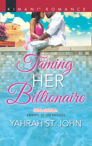 Taming Her Billionaire (Mills & Boon Kimani) (Knights of Los Angeles, Book 2) eBook  by Yahrah St. John