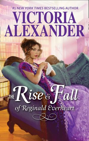 The Rise And Fall Of Reginald Everheart (Lady Travelers Society) eBook  by Victoria Alexander