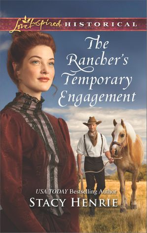 The Rancher's Temporary Engagement (Mills & Boon Love Inspired Historical) eBook  by Stacy Henrie