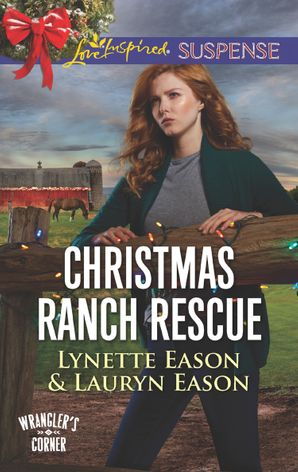 Christmas Ranch Rescue (Mills & Boon Love Inspired Suspense) (Wrangler's Corner, Book 5) eBook  by Lynette Eason