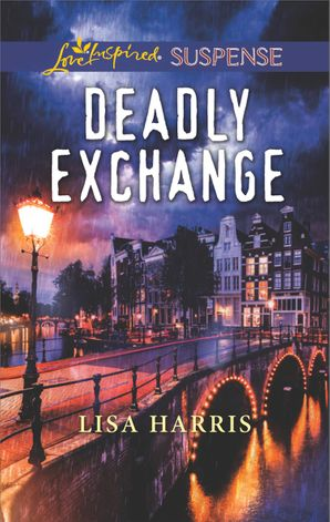Deadly Exchange (Mills & Boon Love Inspired Suspense) eBook  by Lisa Harris