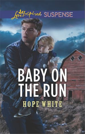 Baby On The Run (Mills & Boon Love Inspired Suspense) (The Baby Protectors) eBook  by Hope White