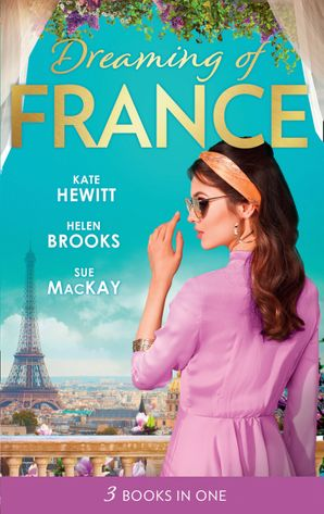 Dreaming Of... France: The Husband She Never Knew / The Parisian Playboy / Reunited...in Paris! (Mills & Boon M&B) eBook  by Kate Hewitt