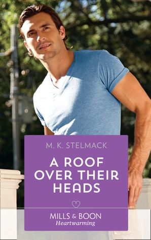A Roof Over Their Heads (Mills & Boon Heartwarming) (A True North Hero, Book 1) eBook  by M. K. Stelmack