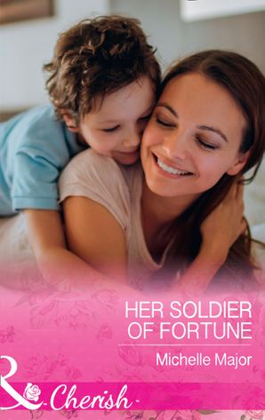 Her Soldier Of Fortune (Mills & Boon Cherish) (The Fortunes of Texas: The Rulebreakers, Book 1) eBook  by Michelle Major