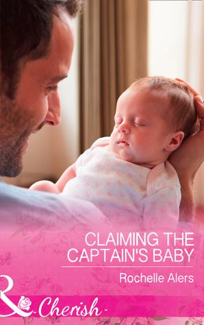 Claiming The Captain's Baby (Mills & Boon Cherish) (American Heroes, Book 32) eBook  by Rochelle Alers