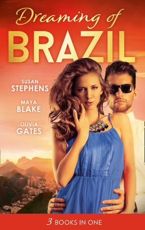 Dreaming Of... Brazil: At the Brazilian's Command / Married for the Prince's Convenience / From Enemy's Daughter to Expectant Bride (Mills & Boon M&B) eBook  by Susan Stephens