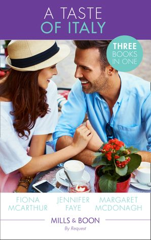 A Taste Of Italy: Midwife, Mother…Italian's Wife (Lyrebird Lake Maternity) / The Playboy of Rome / Italian Surgeon, Forbidden Bride (St Piran's Hospital) (Mills & Boon By Request) eBook  by Fiona McArthur