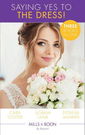 Saying Yes To The Dress!: The Wedding Planner's Big Day / Married for Their Miracle Baby / The Cowboy's Convenient Bride (Mills & Boon By Request) eBook  by Cara Colter