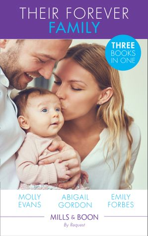 Their Forever Family: Her Family for Keeps / A Father for Poppy / His Little Christmas Miracle (Mills & Boon By Request) eBook  by Molly Evans