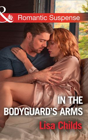 In The Bodyguard's Arms (Mills & Boon Romantic Suspense) (Bachelor Bodyguards, Book 7) eBook  by Lisa Childs