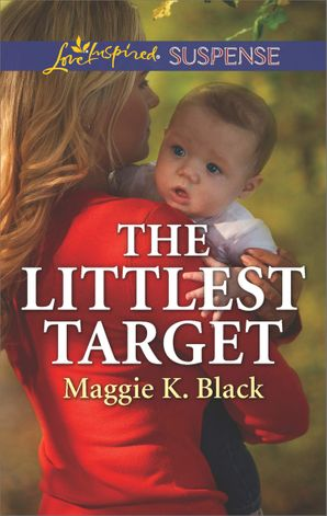 The Littlest Target (Mills & Boon Love Inspired Suspense) (True North Heroes, Book 2) eBook  by Maggie K. Black
