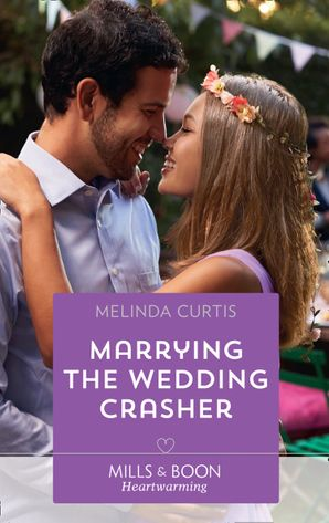 Marrying The Wedding Crasher (Mills & Boon Heartwarming) (A Harmony Valley Novel, Book 11) eBook  by Melinda Curtis