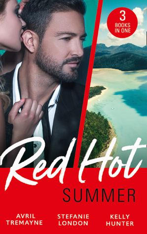 Red-Hot Summer: The Millionaire's Proposition / The Tycoon's Stowaway / The Spy Who Tamed Me (Mills & Boon M&B) eBook  by Avril Tremayne