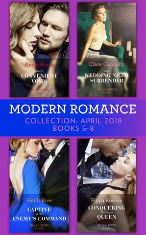 Modern Romance Collection: April 2018 Books 5 - 8: Vieri's Convenient Vows / Her Wedding Night Surrender / Captive at Her Enemy's Command / Conquering His Virgin Queen (Mills & Boon e-Book Collections) eBook  by Andie Brock