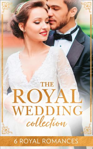 The Royal Wedding Collection: The Future King's Bride / The Royal Baby Bargain / Royally Claimed / An Affair with the Princess / A Royal Amnesia Scandal / A Royal Marriage of Convenience (Mills & Boon e-Book Collections) eBook  by Sharon Kendrick