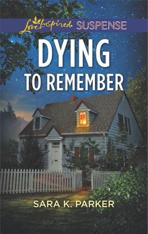 Dying To Remember (Mills & Boon Love Inspired Suspense) eBook  by Sara K. Parker