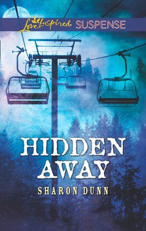 Hidden Away (Mills & Boon Love Inspired Suspense) eBook  by Sharon Dunn