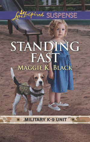 Standing Fast (Mills & Boon Love Inspired Suspense) (Military K-9 Unit, Book 4) eBook  by Maggie K. Black