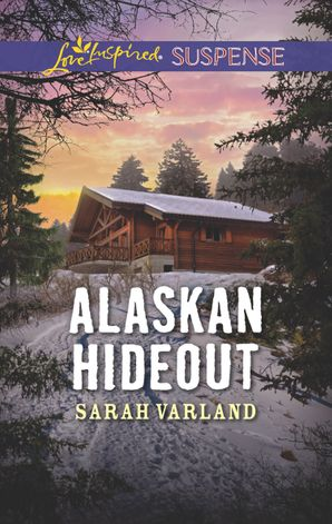 Alaskan Hideout (Mills & Boon Love Inspired Suspense) eBook  by Sarah Varland