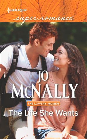 The Life She Wants (Mills & Boon Superromance) (The Lowery Women, Book 3) eBook  by Jo McNally