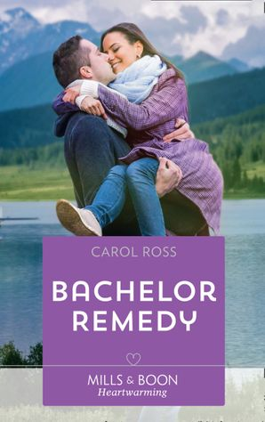 Bachelor Remedy (Mills & Boon Heartwarming) (Seasons of Alaska, Book 5) eBook  by Carol Ross