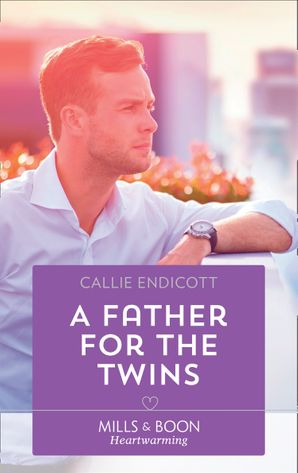 A Father For The Twins (Mills & Boon Heartwarming) (Emerald City Stories, Book 2) eBook  by Callie Endicott