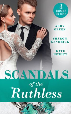 Scandals Of The Ruthless: A Shadow of Guilt (Sicily's Corretti Dynasty) / An Inheritance of Shame (Sicily's Corretti Dynasty) / A Whisper of Disgrace (Sicily's Corretti Dynasty) (Mills & Boon M&B) eBook  by Abby Green