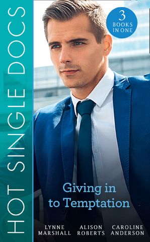 Hot Single Docs: Giving In To Temptation: NYC Angels: Making the Surgeon Smile / NYC Angels: An Explosive Reunion / St Piran's: The Wedding of The Year (Mills & Boon M&B) eBook  by Lynne Marshall